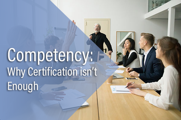 Competency: Why Certification isn't Enough